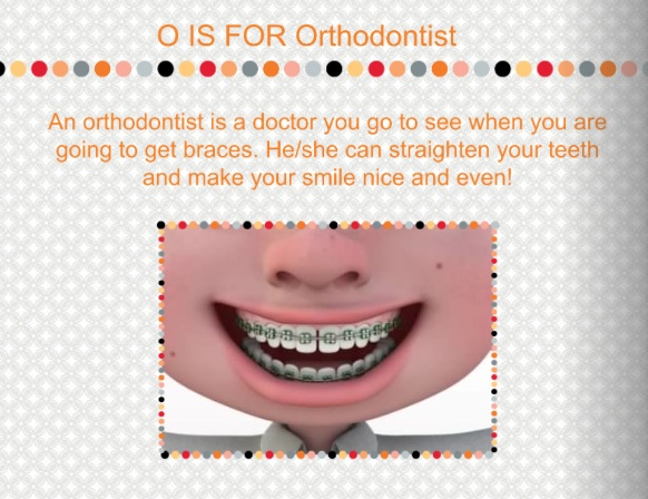 O is for Orthodontist